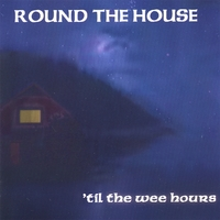 Round the House | 'til the wee hours