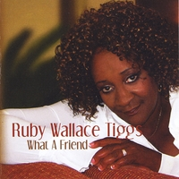 Ruby Wallace Tiggs | What a Friend