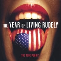 The Rude Pundit | The Year of Living Rudely
