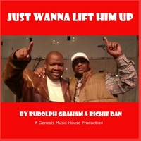 Rudolph Graham & Richie Dan | Just Wanna Lift Him Up