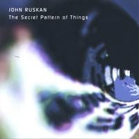 John Ruskan | The Secret Pattern of Things
