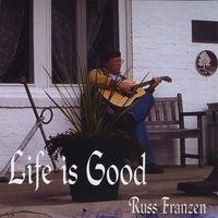 Russ Franzen | Life Is Good
