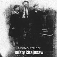 Rusty Chainsaw | Crazy World of Rusty Chainsaw