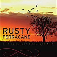 Rusty Ferracane | Open Eyes, Open Arms, Open Heart