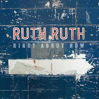 Ruth Ruth | Right About Now