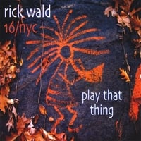 Rick Wald 16/NYC | Play That Thing