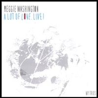 Reggie Washington | A Lot Of Love, Live!