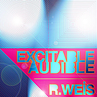 R. Weis | Excitable Audible