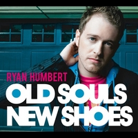 Ryan Humbert | Old Souls, New Shoes