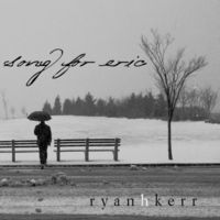 Ryan Kerr | Song for Eric