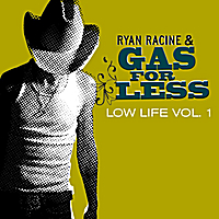 Ryan Racine & Gas For Less | Low Life, Vol. 1