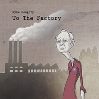 Ryne Doughty | To the Factory