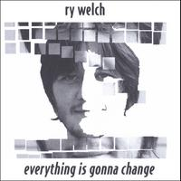 Ry Welch | Everything Is Gonna Change (EP)