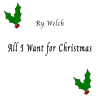 Ry Welch | All I Want For Christmas (single)