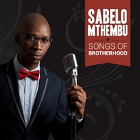 Sabelo Mthembu | Songs of Brotherhood