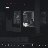 Saltwater Roses | Here Comes the Night