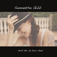 Samantha Gibb | Hold Her In Your Hand