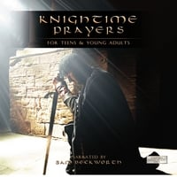 Sam Beckworth | Knightime Prayers For Teens & Young Adults