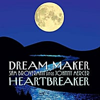 Sam Broverman | Dream Maker, Heartbreaker - Sam Broverman Sings Johnny Mercer