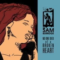 Sam Burridge | No One Died of a Broken Heart