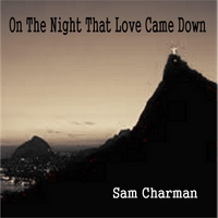 Sam Charman | On the Night That Love Came Down