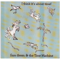 Sam Green and the Time Machine | I Think Its About Time