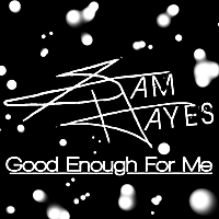Sam Hayes | Good Enough for Me
