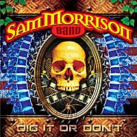 Sam Morrison Band | Dig It Or Don't