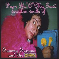 "The Zeros | From The ""O"" My Gawd Forsaken Vaults of Sammy Serious And The Zeros"