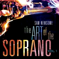 Sam Newsome | The Art of the Soprano, Vol. 1