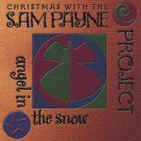 Sam Payne | Angel in the Snow: Christmas with the Sam Payne Project