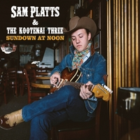 Sam Platts and the Kootenai Three | Sundown At Noon