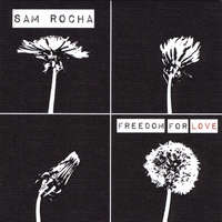 Sam Rocha | Freedom for Love