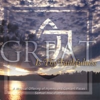 Samuel Hsu, Piano | Great Is Thy Faithfulness