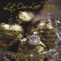 Sandra Kelly | Let Our Love Begin