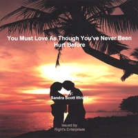 Sandra Scott Wright | You Must Love As Though You've Never Been Hurt Before