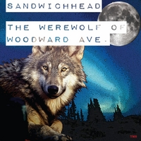 Sandwichhead | The Werewolf of Woodward Ave.