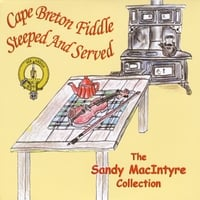 Sandy MacIntyre | The Sandy MacIntyre Collection: Cape Breton Fiddle (Steeped and Serve