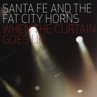 Santa Fe & The Fat City Horns | When the Curtain goes up