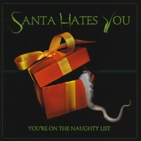 Santa Hates You | You're On The Naughty List