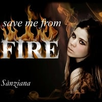 Sanziana | Save Me from Fire