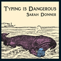 Sarah Donner | Typing Is Dangerous