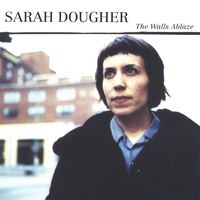 Sarah Dougher | The Walls Ablaze