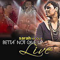 Sarah Nicole | Betta Not Give Up Live