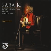 Sara K. | Don't I Know You From Somewhere/solo Live