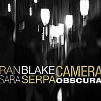 Sara Serpa and Ran Blake | Camera Obscura