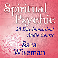 Sara Wiseman | Spiritual Psychic: 28 Day Immersion Audio Course