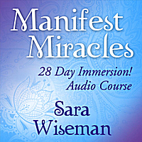 Sara Wiseman | Manifest Miracles: 28 Day Immersion Audio Course