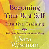 Sara Wiseman | Becoming Your Best Self Intuitive Training: Audio Course for Intuitive and Spiritual Mastery