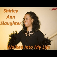 Shirley Ann Slaughter | Walked Into My Life